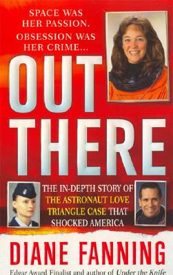 Out There: The In-Depth Story of the Astronaut Love Triangle Case that Shocked America, Diane Fanning