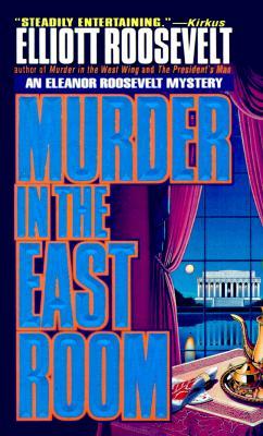 Murder In The East Room  An Eleanor Roosevelt Mystery, Roosevelt, Elliott