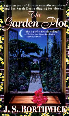 The Garden Plot: A Garden Tour Of Europe Unearths Murder-And Has Sarah Deane Digging For Clues... (Sarah Deane Mysteries), J. S. Borthwick