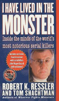 Image for I Have Lived in the Monster: Inside the Minds of the World's Most Notorious Serial Killers (St. Martin's True Crime Library)
