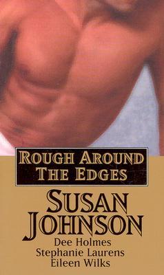 """Rough Around The Edges (Rough Around Edges), """"Johnson, Susan, Holmes, Dee, Laurens, Stephanie, Wilks, Eileen"""""""