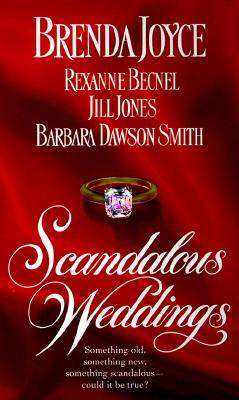 Scandalous Weddings, BRENDA JOYCE, JILL JONES, BARBARA DAWSON SMITH, REXANNE BECNEL