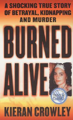 Image for Burned Alive: A Shocking True Story of Betrayal, Kidnapping, and Murder (St. Martin's True Crime Library)