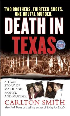 Death in Texas: A True Story of Marriage, Money, and Murder (St. Martin's True Crime Library.), Carlton Smith