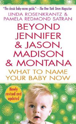 Image for Beyond Jennifer & Jason, Madison & Montana: What to Name Your Baby Now