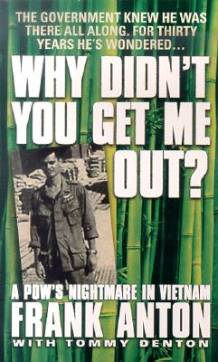 Image for Why Didn't You Get Me Out?: A POW's Nightmare in Vietnam
