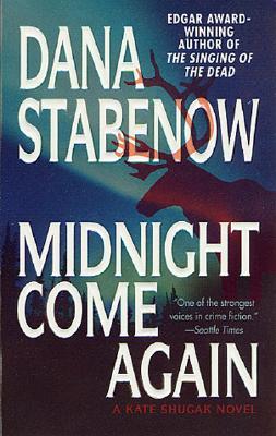 Midnight Come Again: A Kate Shugak Novel, Stabenow, Dana