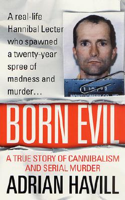 Born Evil: A True Story of Cannibalism and Serial Murder, Adrian Havill