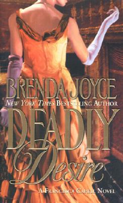 Deadly Desire (A Francesca Cahill Romance), BRENDA JOYCE