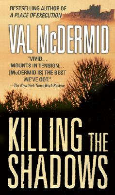 Killing the Shadows (St. Martin's Minotaur Mysteries), Val McDermid