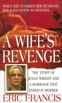 A Wife's Revenge (St. Martin's True Crime Library), Eric Francis
