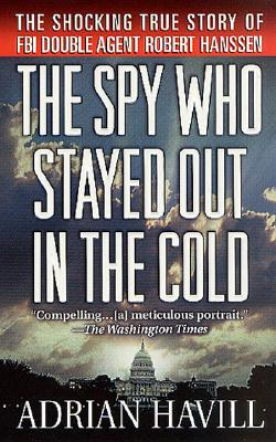 Image for The Spy Who Stayed Out in the Cold: The Secret Life of FBI Double Agent Robert Hanssen