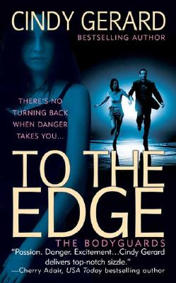 """""""To the Edge (The Bodyguards, Book 1)"""", """"Gerard, Cindy"""""""