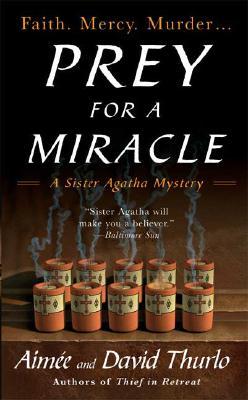 Prey for a Miracle (A Sister Agatha Mystery), Aimee Thurlo, David Thurlo