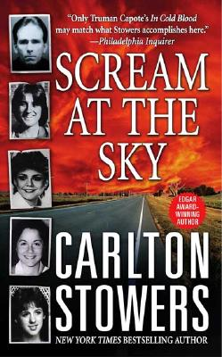 Scream at the Sky: Five Texas Murders and One Man's Crusade for Justice (St. Martin's True Crime Library), Stowers, Carlton