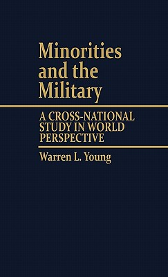 Image for Minorities and the Military: A Cross National Study in World Perspective (Contributions in Ethnic Studies) FIRST EDITION