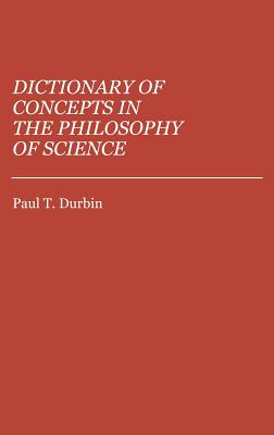Dictionary of Concepts in the Philosophy of Science: (Reference Sources for the Social Sciences and Humanities), Durbin, Paul T.