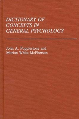 Dictionary of Concepts in General Psychology: (Reference Sources for the Social Sciences and Humanities), Mcpherson, Marion; Popplestone, John