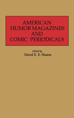 American Humor Magazines and Comic Periodicals: (Historical Guides to the World's Periodicals and Newspapers), Sloane, David E.