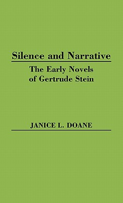 Silence and Narrative: The Early Novels of Gertrude Stein, Doane, Janice L.