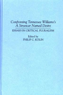 Image for Confronting Tennessee Williams's A Streetcar Named Desire: Essays in Critical Pluralism (Contributions in Drama and Theatre Studies)