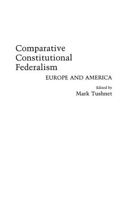 Comparative Constitutional Federalism: Europe and America (Contributions in Legal Studies), Tushnet, Mark