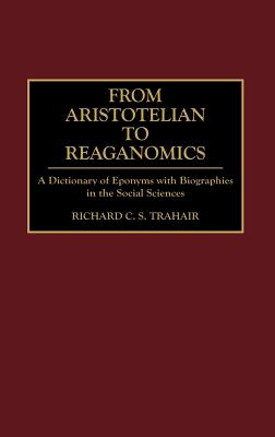Image for From Aristotelian to Reaganomics: A Dictionary of Eponyms with Biographies in the Social Sciences