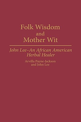 Image for Folk Wisdom and Mother Wit: John Lee -— An African American Herbal Healer (Contributions in Afro-American and African Studies)