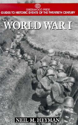 World War I (Greenwood Press Guides to Historic Events of the Twentieth Century), Heyman, Neil