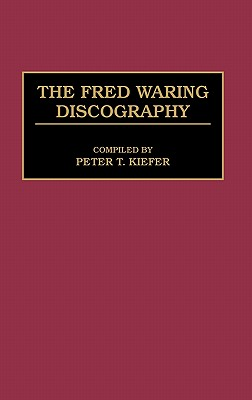 Image for The Fred Waring Discography (Discographies: Association for Recorded Sound Collections Discographic Reference)
