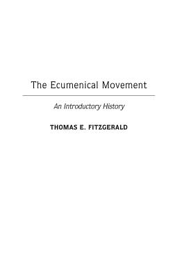 Image for The Ecumenical Movement: An Introductory History (Contributions to the Study of Religion)