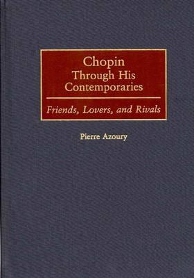 Image for Chopin Through His Contemporaries: Friends, Lovers, and Rivals (Contributions to the Study of Music and Dance)