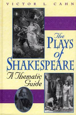 The Plays of Shakespeare: A Thematic Guide, Cahn, Victor L.