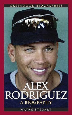 Image for Alex Rodriguez: A Biography (Greenwood Biographies)