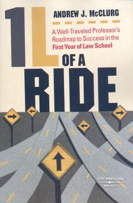 1 L OF A RIDE: A WELL-TRAVELED PROFESSOR'S ROADMAP TO SUCCESS IN THE FIRST YEAR OF LAW SCHOOL, MCCLURG, ANDREW J.