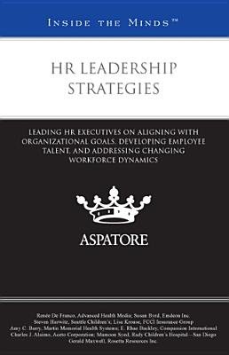HR Leadership Strategies: Leading HR Executives on Aligning with Organizational Goals, Developing Employee Talent, and Addressing Changing Workforce Dynamics (Inside the Minds), Multiple Authors (Author)