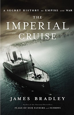 The Imperial Cruise: A Secret History of Empire and War, Bradley, James