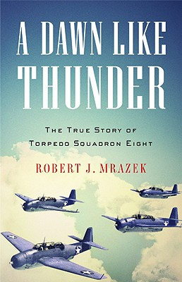 Image for A Dawn Like Thunder: The True Story of Torpedo Squadron Eight
