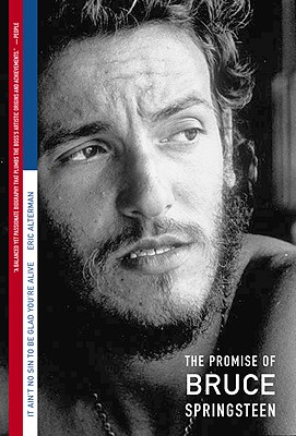 It Ain't No Sin To Be Glad You're Alive: The Promise of Bruce Springsteen, Alterman, Eric