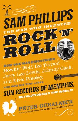 Image for SAM PHILLIPS THE MAN WHO INVENTED ROCK 'N' ROLL