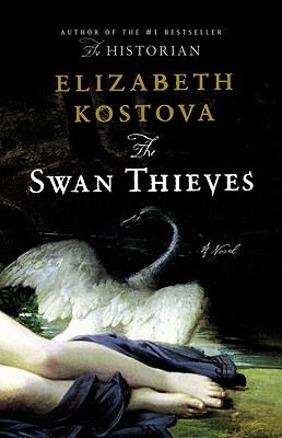 The Swan Thieves: A Novel, Elizabeth Kostova