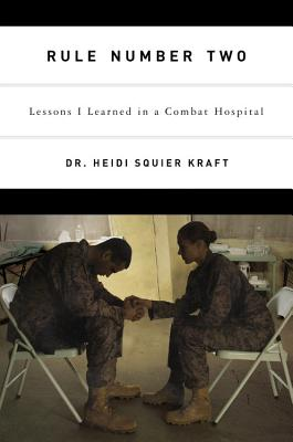 Rule Number Two: Lessons I Learned in a Combat Hospital, Kraft, Heidi Squier