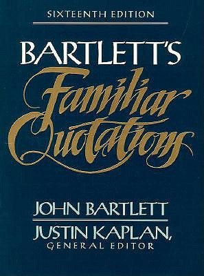 Bartlett's Familiar Quotations : A Collection of Passages, Phrases, and Proverbs Traced to Their Sources in Ancient and Modern Literature, Bartlett, John