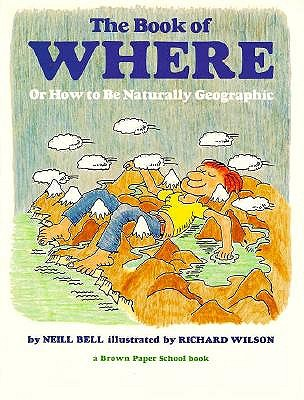 Image for Book of Where: Or How to Be Naturally Geographic (Brown Paper School Book)