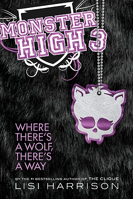 Where There's a Wolf, There's a Way (Monster High, Book 3), Lisi Harrison