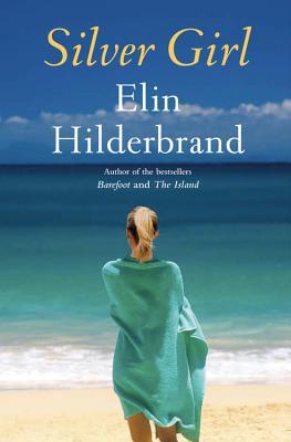 Silver Girl: A Novel, Elin Hilderbrand