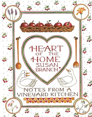 Heart of the Home: Notes From a Vineyard Kitchen, Branch, Susan