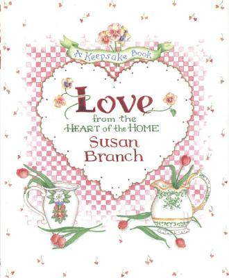 Love from the Heart of the Home: A Keepsake Book, Branch, Susan