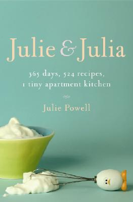 Image for Julie and Julia: 365 Days, 524 Recipes, 1 Tiny Apartment Kitchen