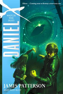 Daniel X: Watch the Skies, James Patterson, Ned Rust